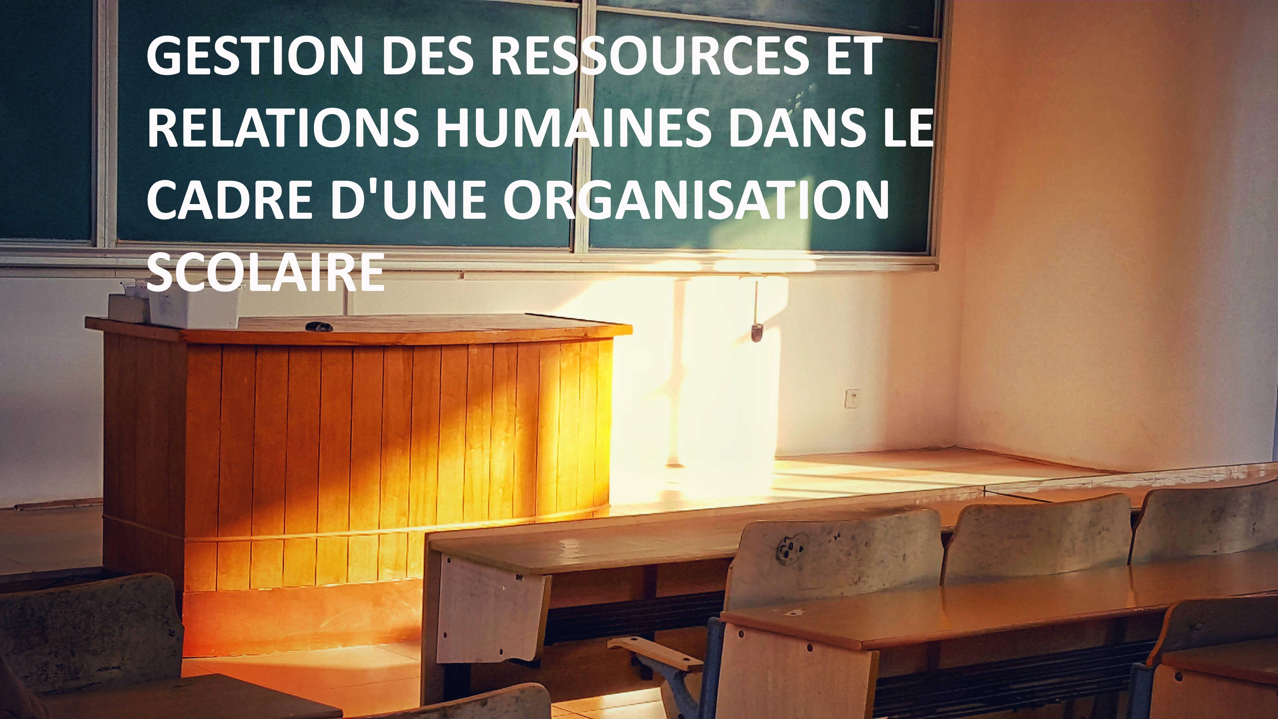 Fonction de directeur - Gestion des ressources et relations humaines dans le cadre d'une organisation scolaire